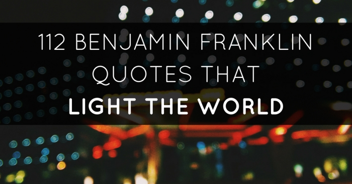 60 Benjamin Franklin Quotes That Light The World Awesome Quotes Light