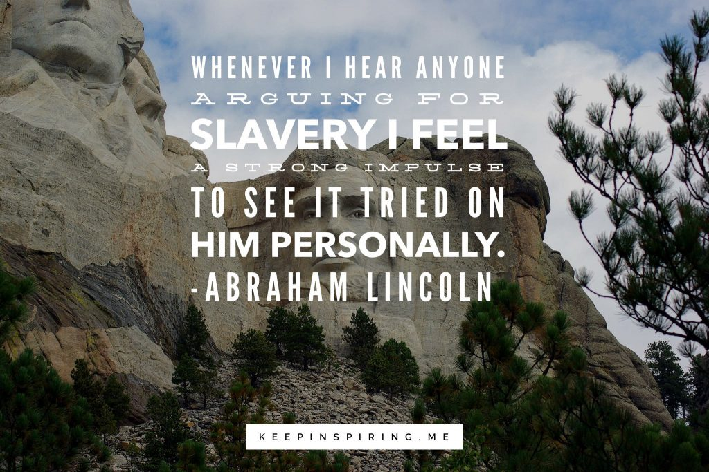 Lincoln's face immortalized on Mt. Rushmore for his stand and quotes against slavery