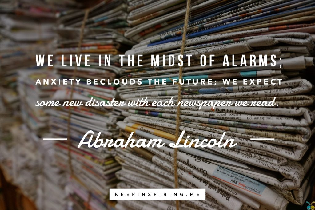 A profoundly timeless Abraham Lincoln quote atop stacks of hundreds of news papers