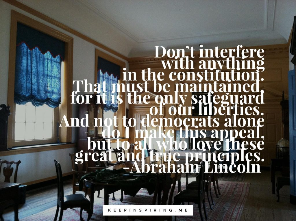 A quote from President Lincoln about the importance and sanctity of the Constitution