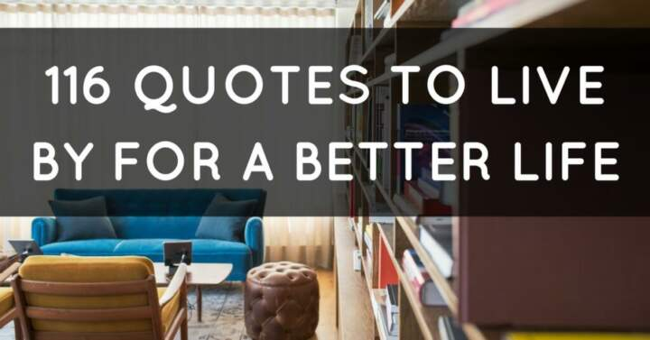 116 Quotes to Live By For a Better Life