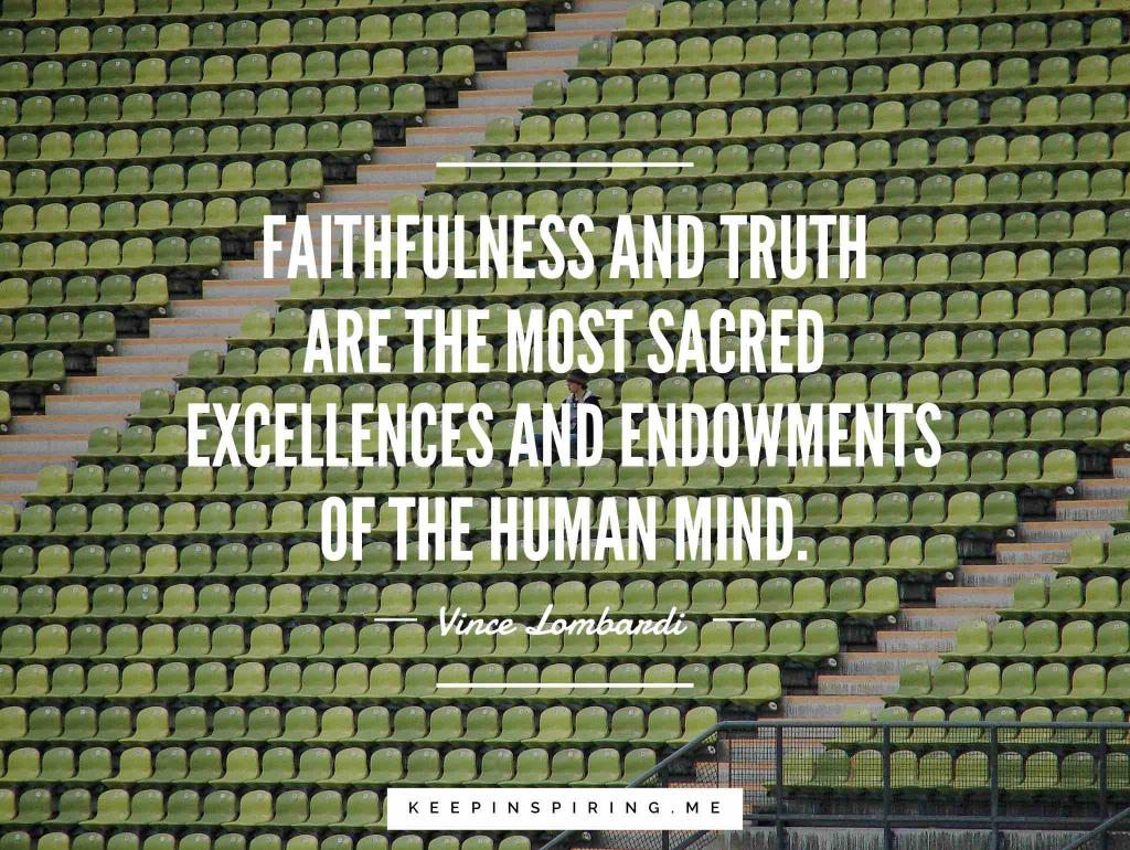 """Faithfulness and truth are the most sacred excellences and endowments of the human mind"""