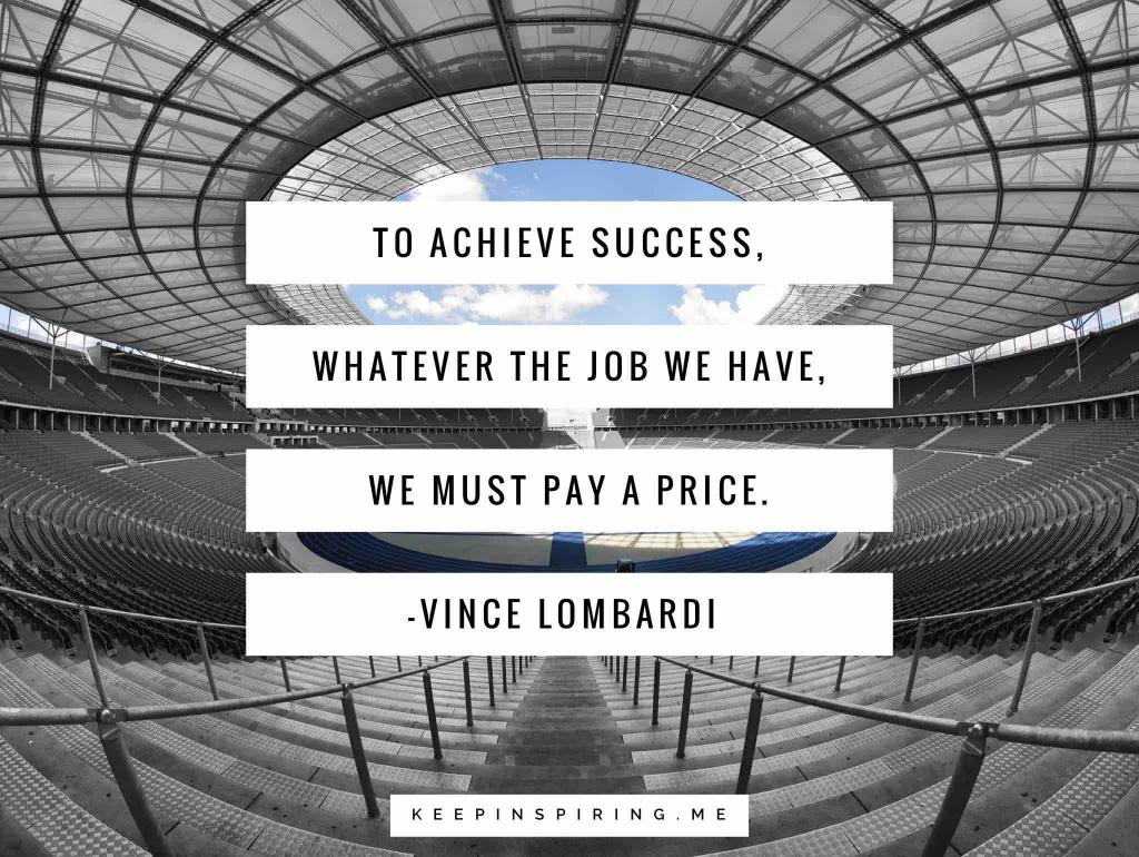 "Vince Lombardi quote ""To achieve success, whatever the job we have, we must pay a price"""