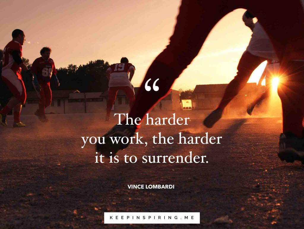 "Vince Lombardi quote ""The harder you work, the harder it is to surrender"""