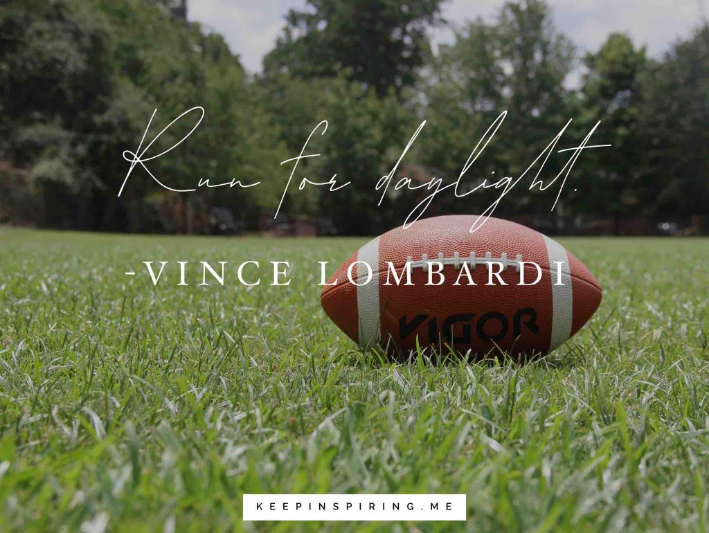 "Vince Lombardi quote ""Run for daylight"""
