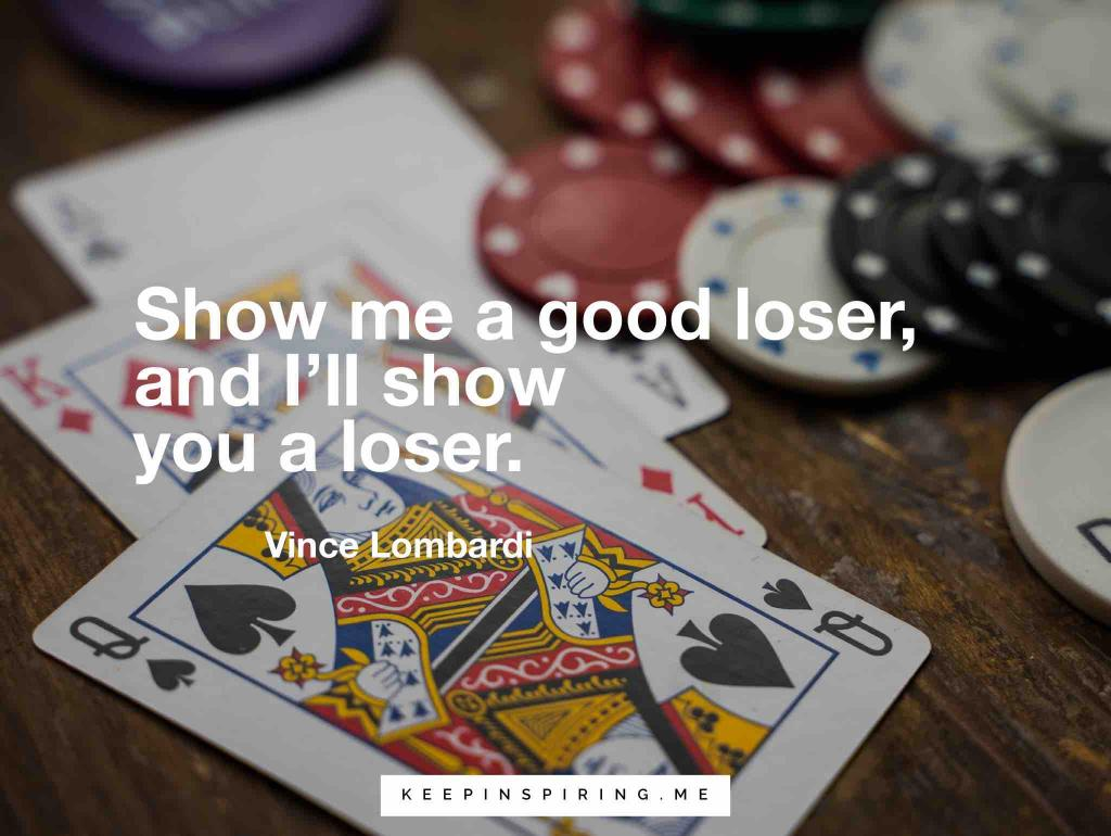 "Vince Lombardi quote ""Show me a good loser, and I'll show you a loser"""