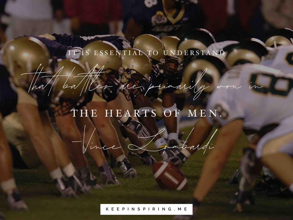 "Vince Lombardi quote ""It is essential to understand that battles are primarily won in the hearts of men"""