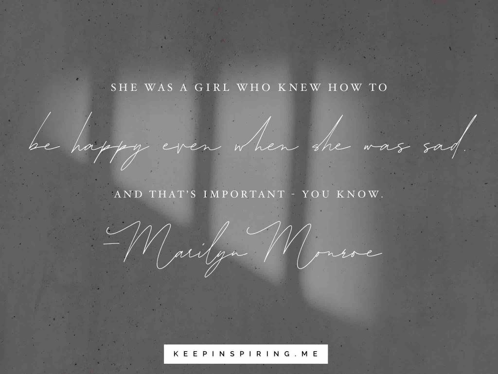 "Marilyn Monroe quote ""She was a girl who knew how to be happy even when she was sad. And that's important—you know"""