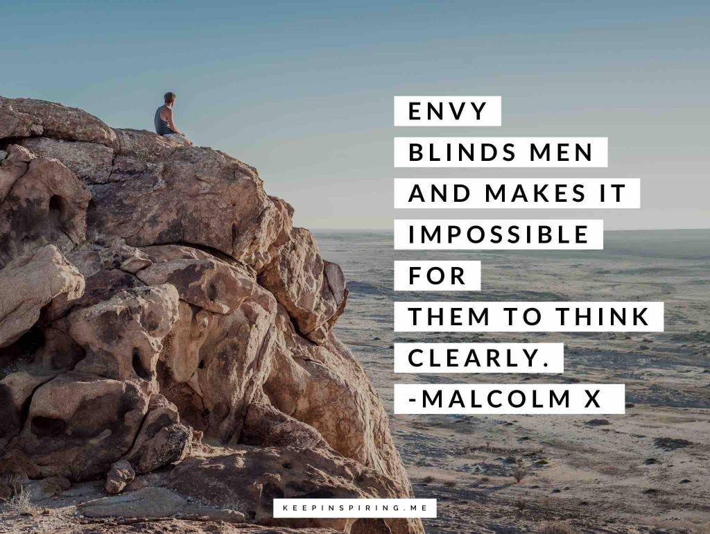 "Malcolm X quote ""Envy blinds men and makes it impossible for them to think clearly"""