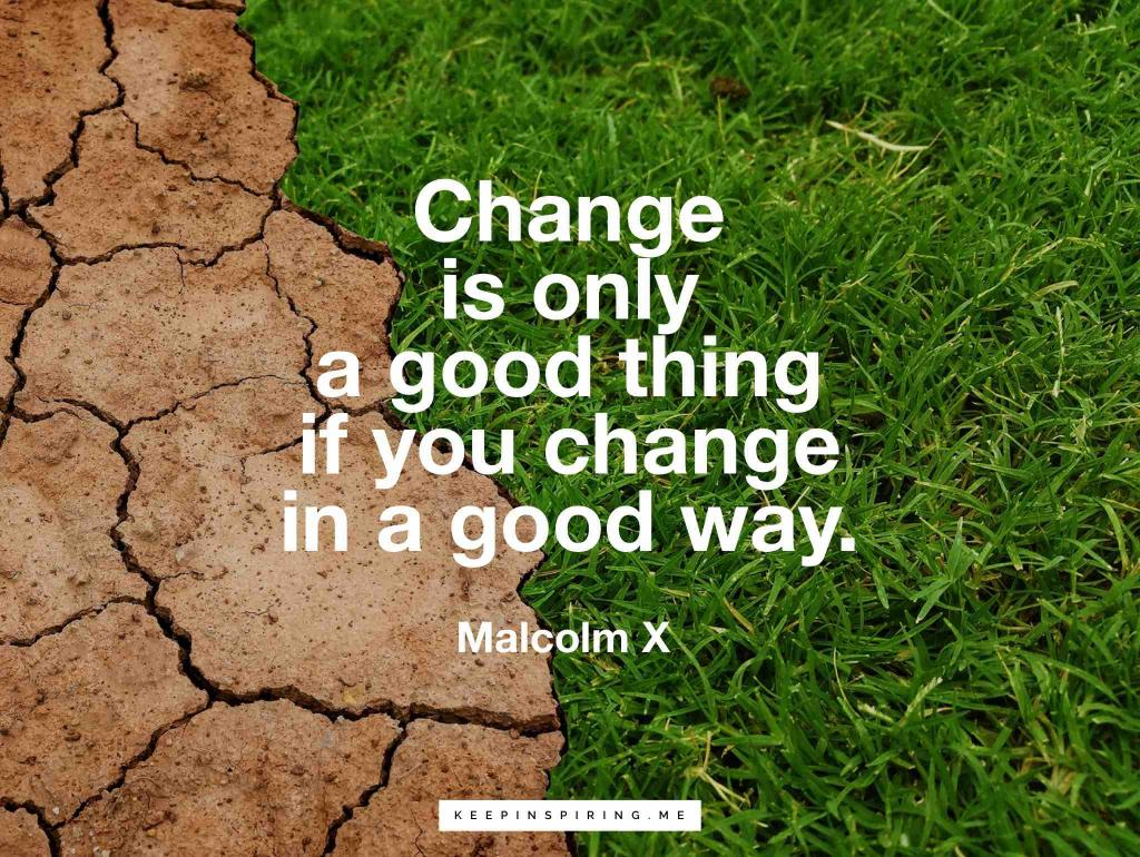 "Malcolm X on change ""Change is only a good thing if you change in a good way"""