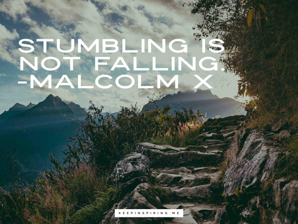 "Malcolm X quote ""Stumbling is not falling"""