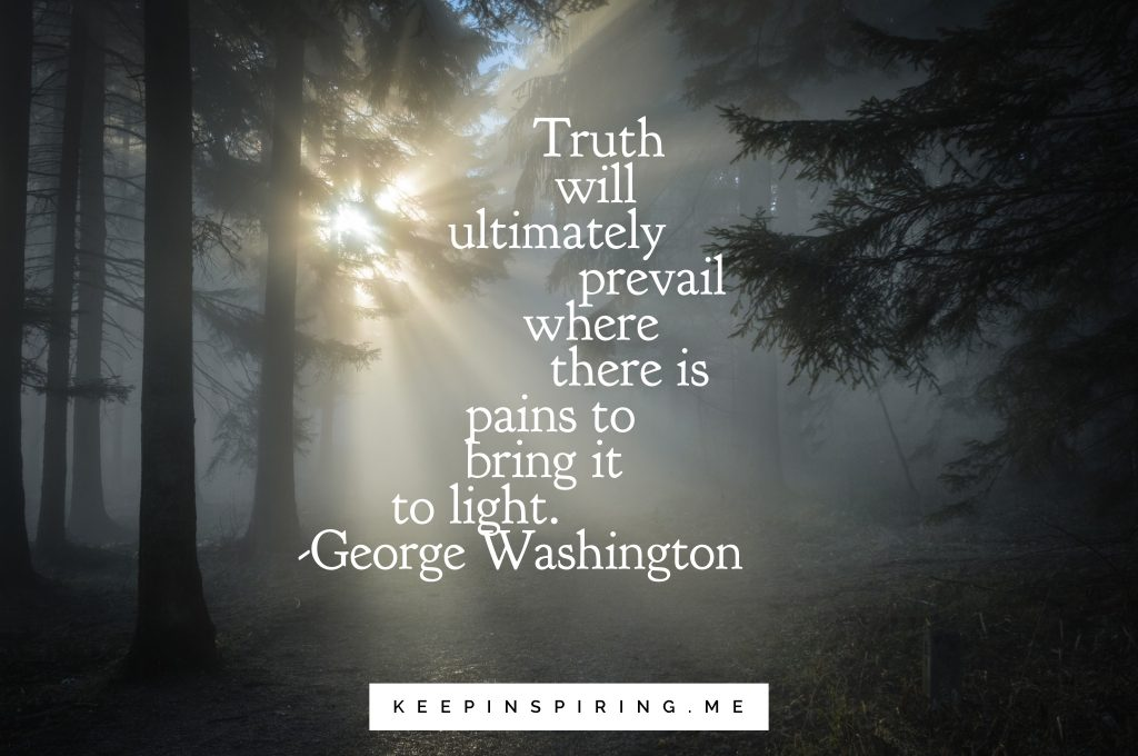 "George Washington quote ""The truth will ultimately prevail where there is pains to bring it to light"""