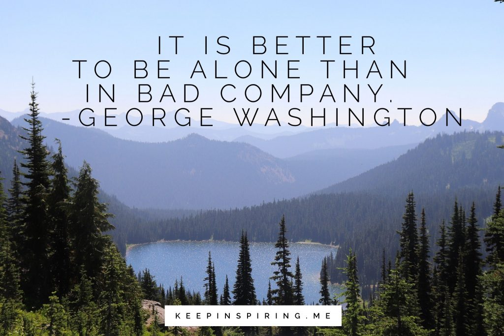 "George Washington quote ""It is better to be alone than in bad company"""