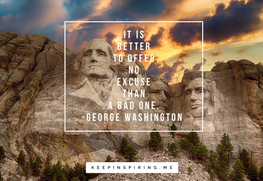 "George Washington quote ""It is better to offer no excuse than a bad one"""