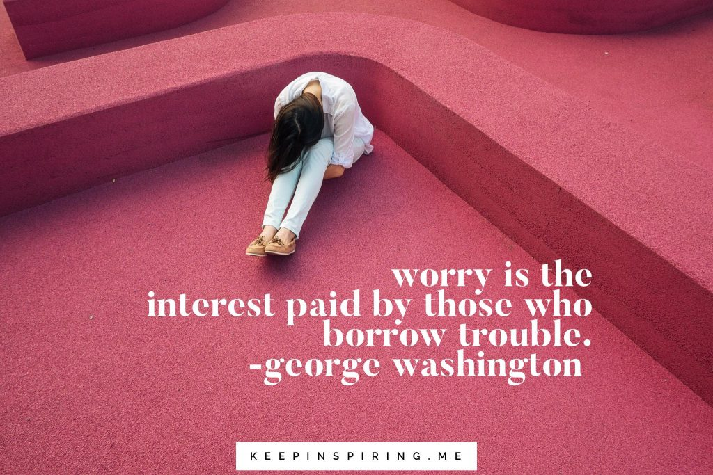 "George Washington quote ""Worry is the interest paid by those who borrow trouble"""