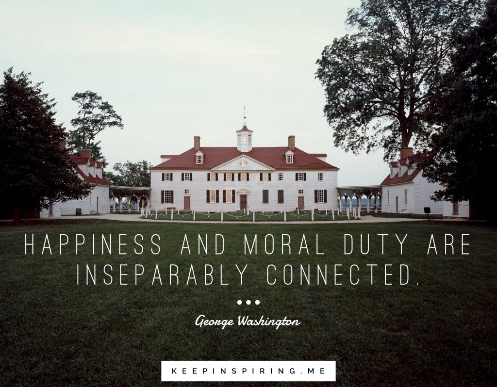 "George Washington quote ""Happiness and moral duty are inseparably connected"""