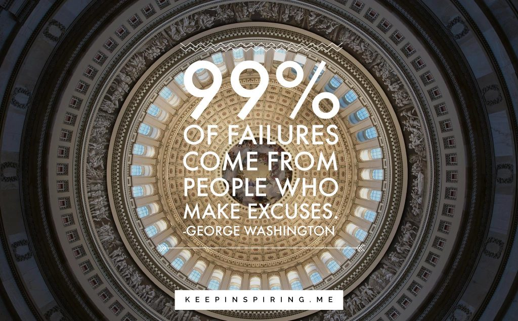 "George Washington quote ""99% of failures come from people who make excuses"""