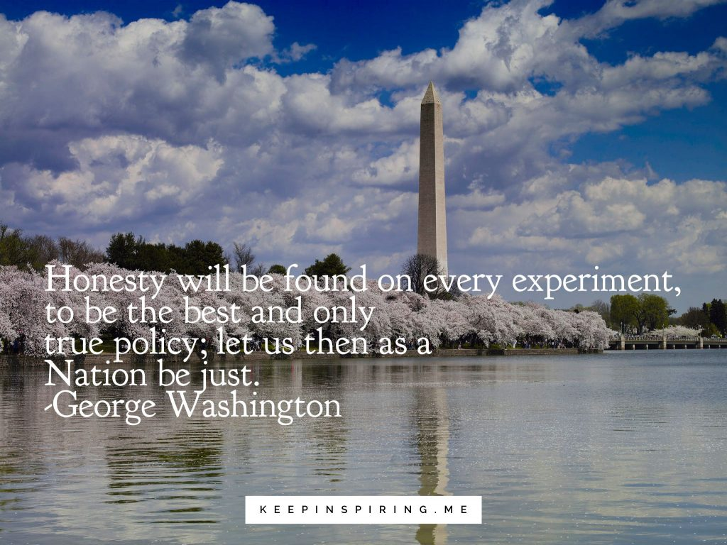 "George Wasington quote ""Honesty will be found on every experiment, to be the best and only true policy; let us then as a nation be just"""