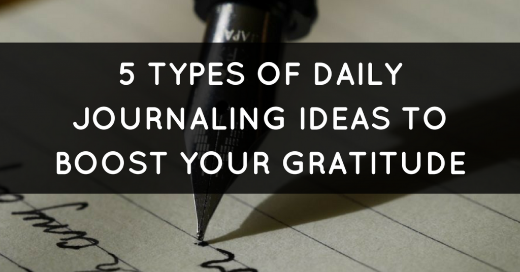 5 Types of Daily Journaling Ideas To Boost Your Gratitude