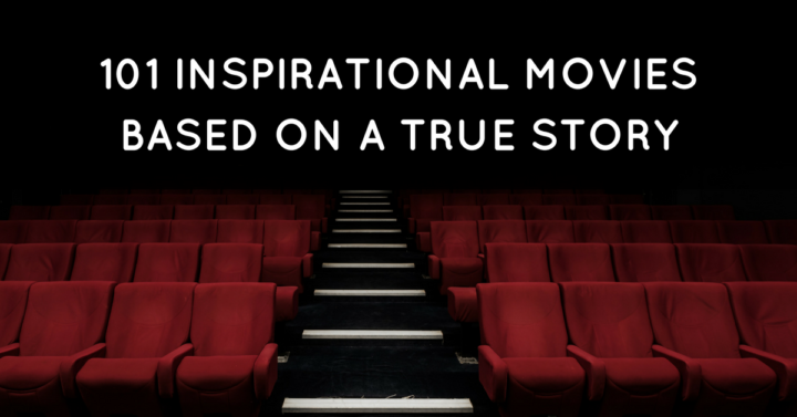 101 Inspirational Movies Based on a True Story