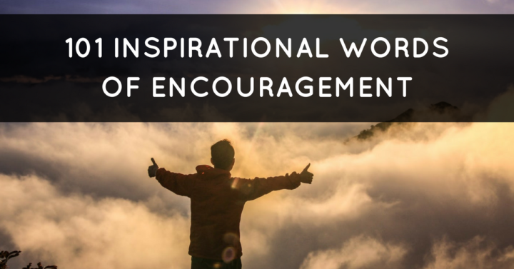 101 Inspirational Words of Encouragement to Lift You Up