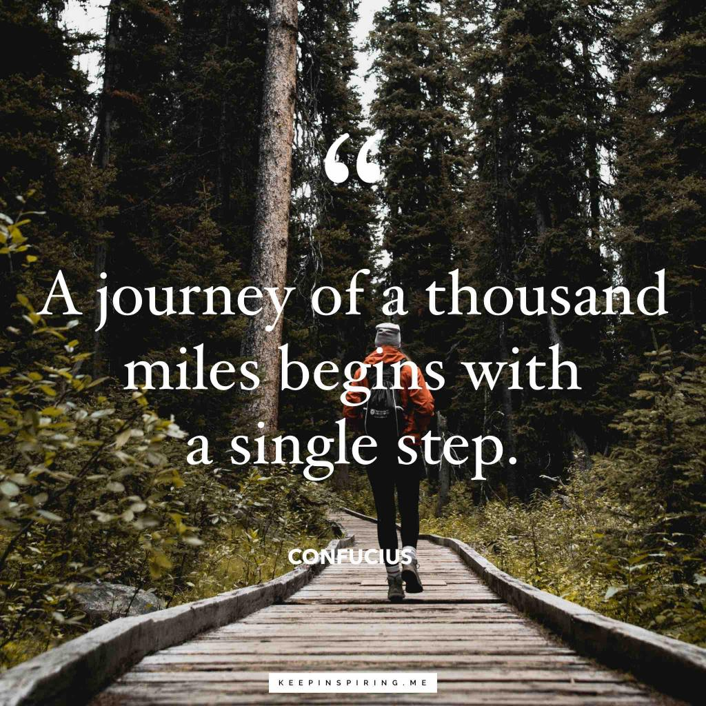 """Confucius quotes """"A journey of a thousand miles begins with a single step"""""""
