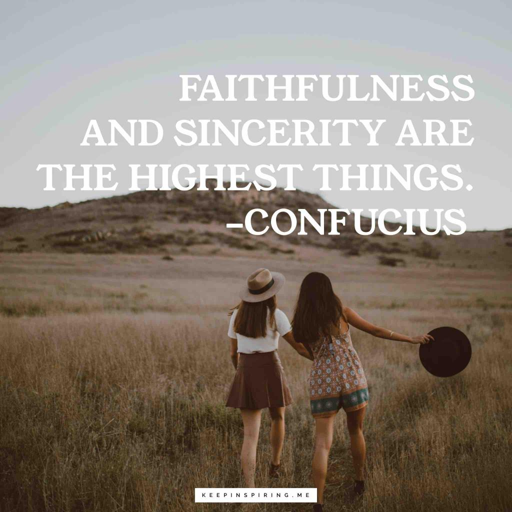"""Confucius quote """"Faithfulness and sincerity are the highest things"""""""