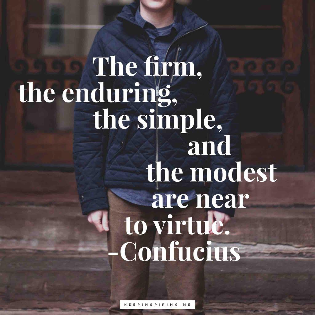 """Confucius saying """"The firm, the enduring, the simple, and the modest are near to virtue"""""""