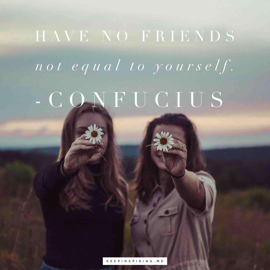 """Confucius saying """"Have no friends not equal to yourself"""""""
