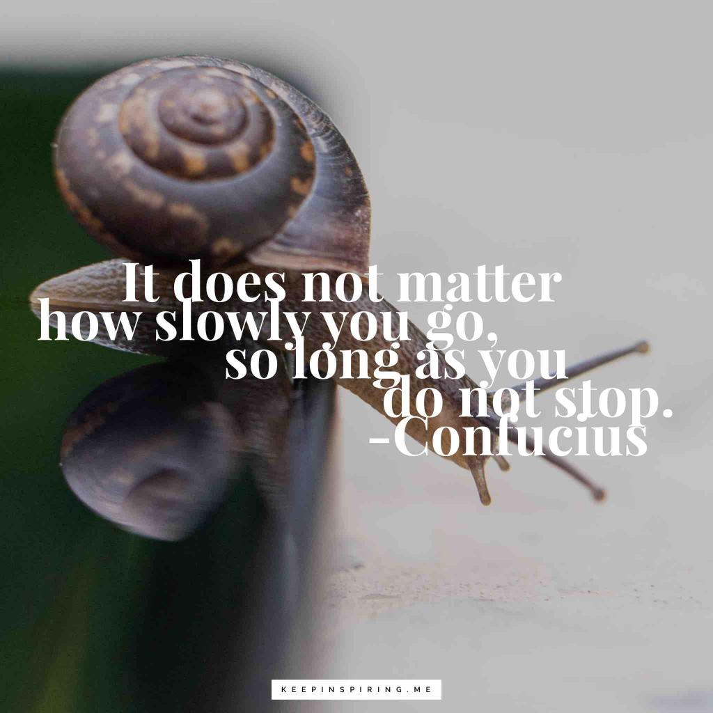 """Confucius quote """"It does not matter how slowly you go, so long as you do not stop"""""""