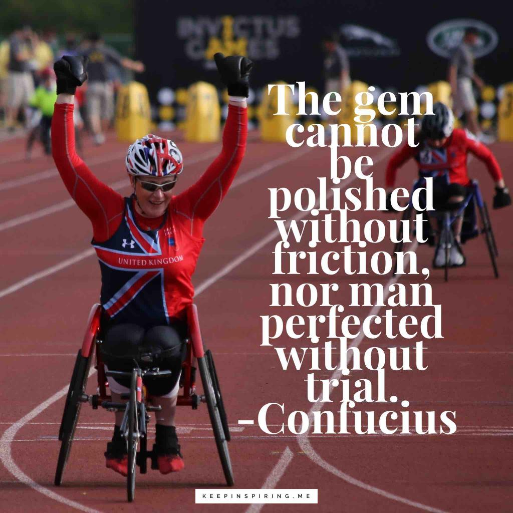 """Confucius quote """"The gem cannot be polished without friction, nor man perfected without trial"""""""