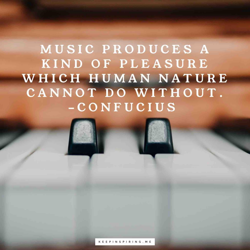 """Confucius quote """"Music produces a kind of pleasure which human nature cannot do without"""""""