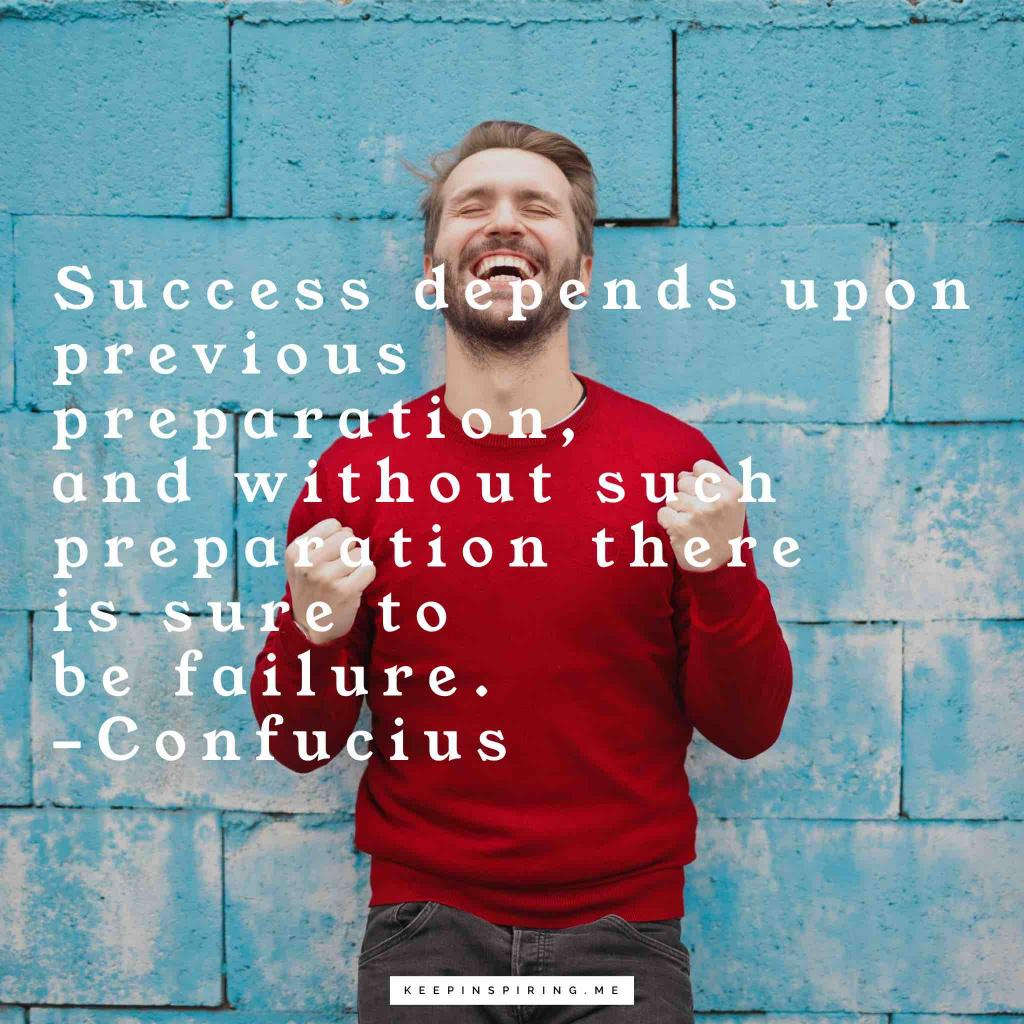 """Confucius saying """"Success depends upon previous preparation, and without such preparation there is sure to be failure"""""""