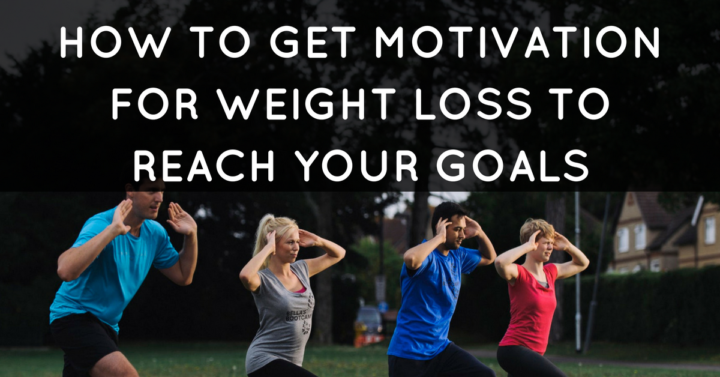 How to get motivation for weight loss to reach your goals