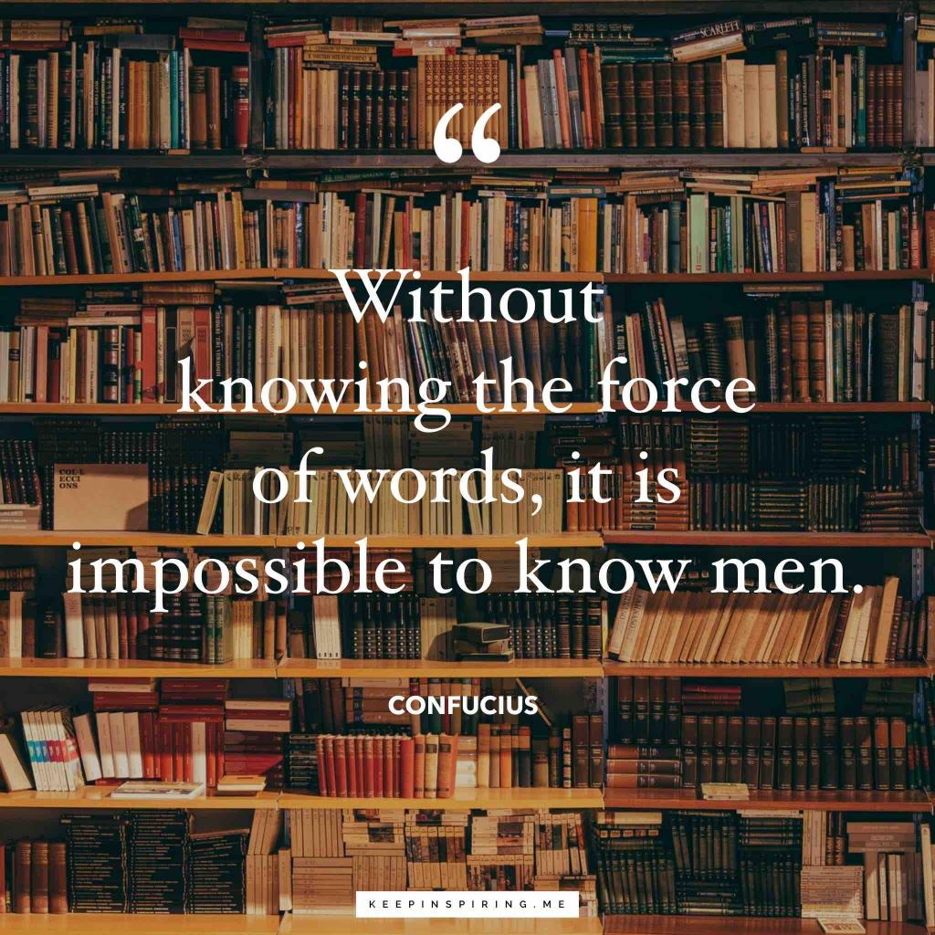 """Confucius quote """"Without knowing the force of words, it is impossible to know men"""""""