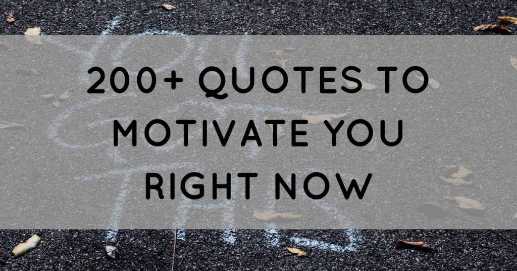 60 Quotes To Motivate You Right Now Awesome Quotes Motivation