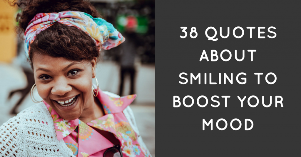 38 Quotes About Smiling To Boost Your Mood