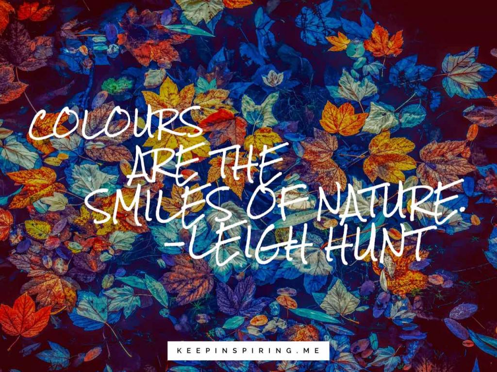"Leigh Hunt quote about smiling ""Colors are the smiles of nature"""