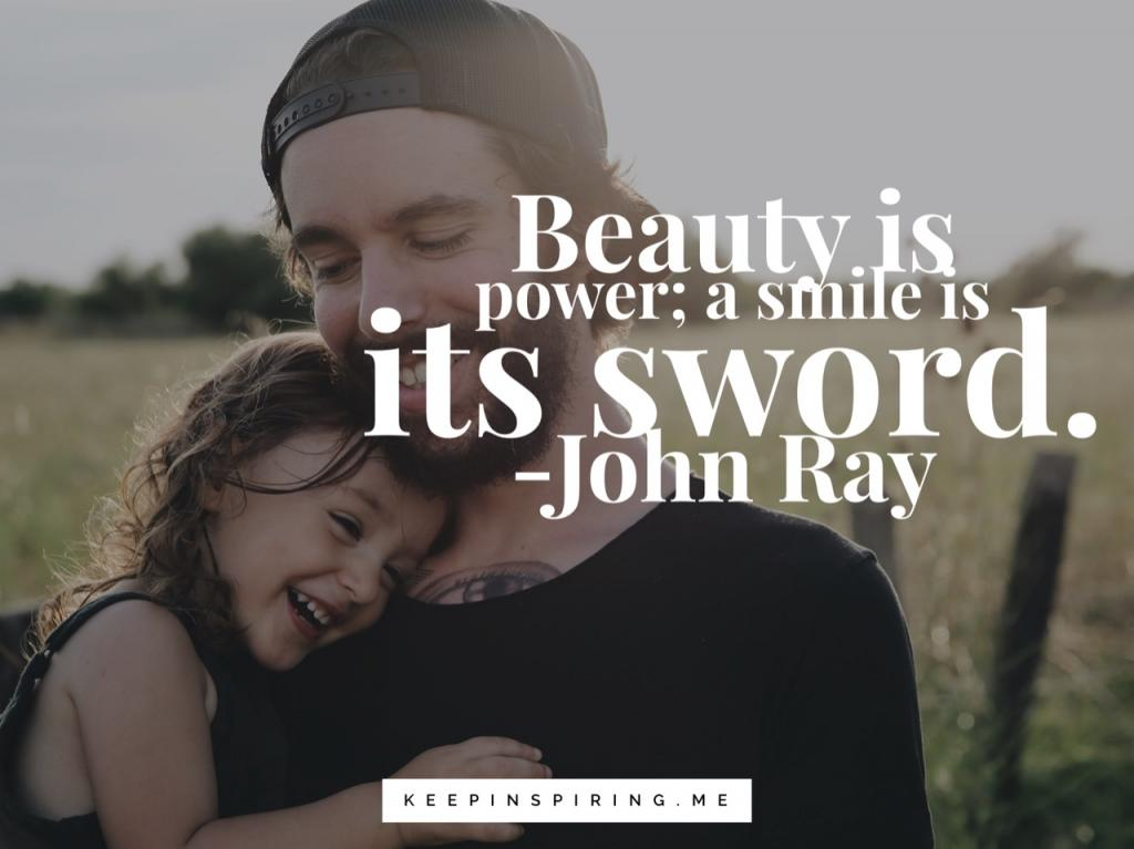"Johnn Ray quote about smiling ""Beauty is power; a smile is its sword"""