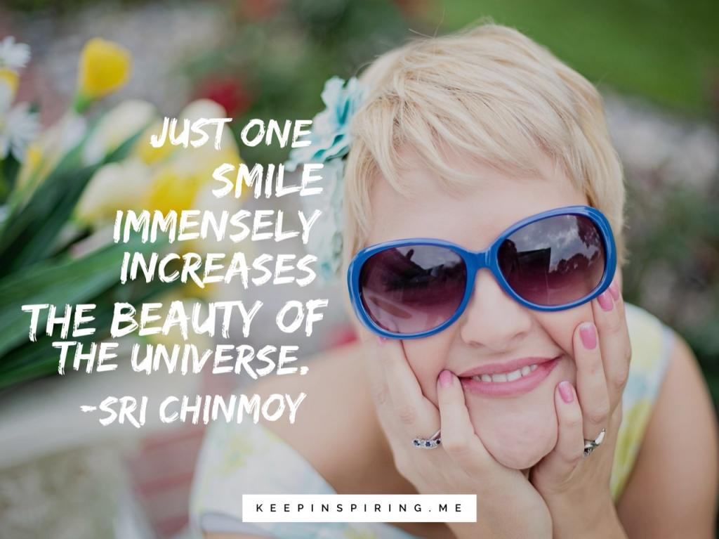 "Sri Chinmoy quote about smiling ""Just one smile immensely increases the beauty of the universe"""