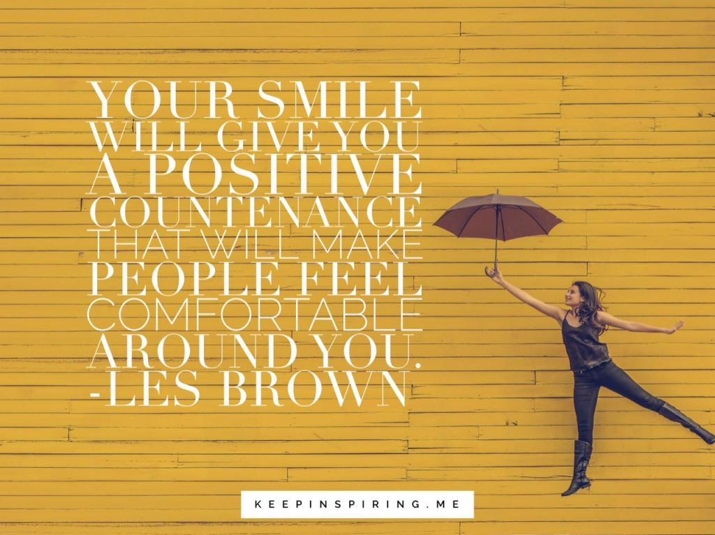 "Les Brown quote ""Your smile will give you a positive countenance that will make people feel comfortable around you"""