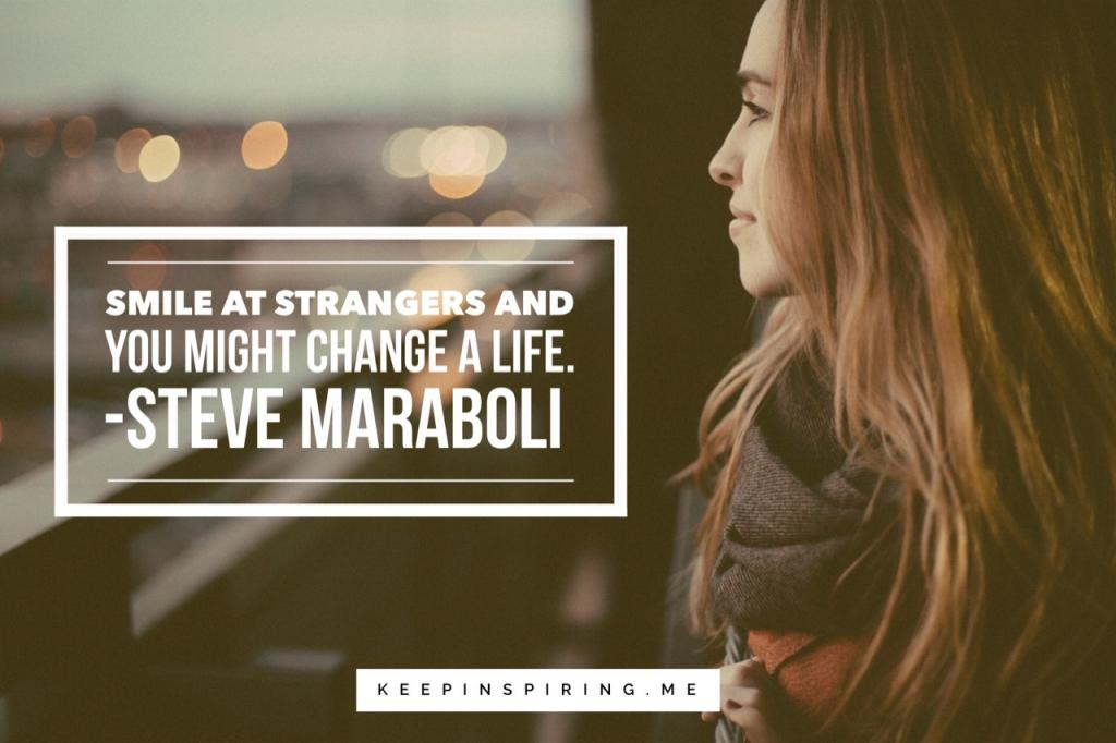 "Steve Maraboli smiling quote ""Smile at strangers and you just might change a life"""