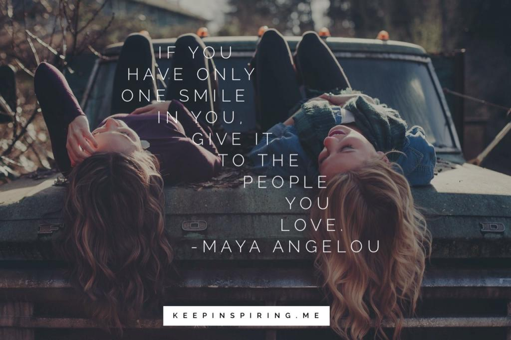 "Maya Angelous quote ""If you have only one smile in you, give it to the people you love"""