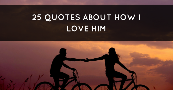 28 Love Quotes About How I Love Him