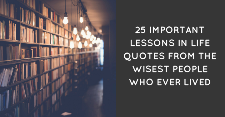 25 Important Lessons In Life Quotes From The Wisest People Who