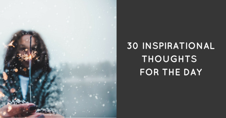 60 Inspirational Thoughts For The Day Inspiration Inspirational Thought For The Day