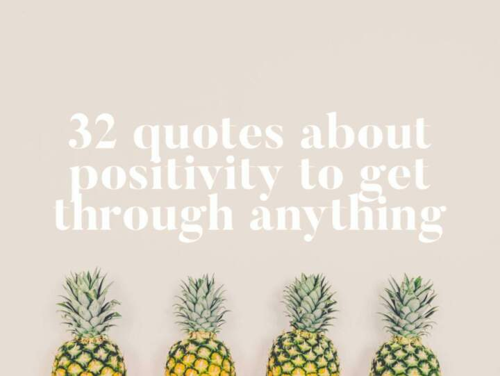 32 Quotes About Positivity To Get Through Anything