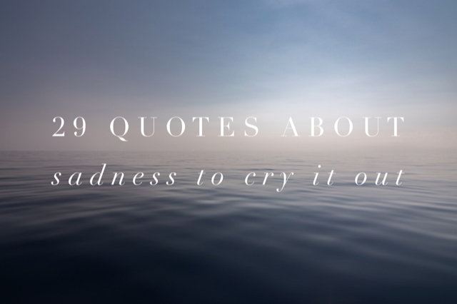 quotes about sadness to cry it out