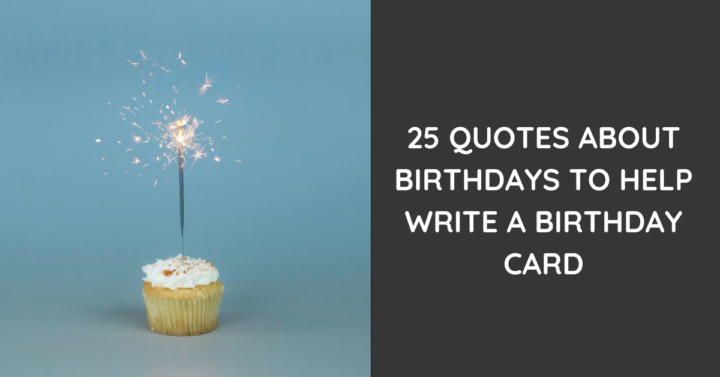 25 Quotes About Birthdays To Help Write A Birthday Card