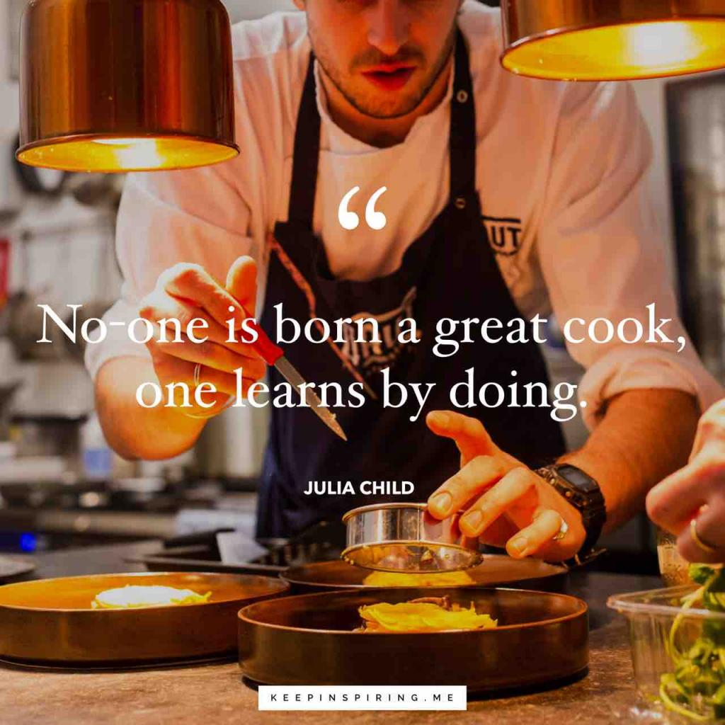 "Julia Child quote ""No-one is born a great cook, one learns by doing"""